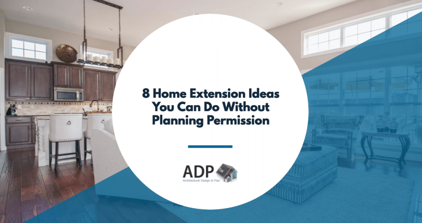 8 Home Extension Ideas You Can Do Without Planning Permission
